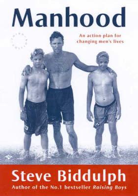 Manhood: An Action Plan for Changing Men's Lives by Steve Biddulph