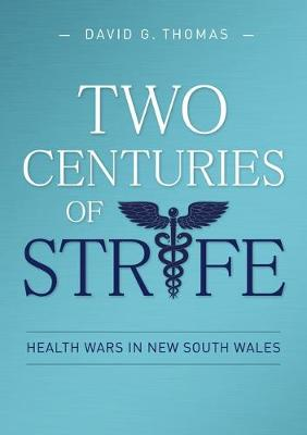 Two Centuries of Strife: Health Wars in New South Wales by David G. Thomas