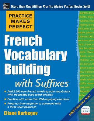 Practice Makes Perfect French Vocabulary Building with Suffixes and Prefixes by Eliane Kurbegov
