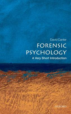 Forensic Psychology: A Very Short Introduction by David Canter