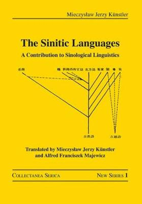 The Sinitic Languages: A Contribution to Sinological Linguistics by Mieczyslaw Jerzy Kunstler