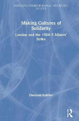 Making Cultures of Solidarity: London and the 1984-5 Miners' Strike book