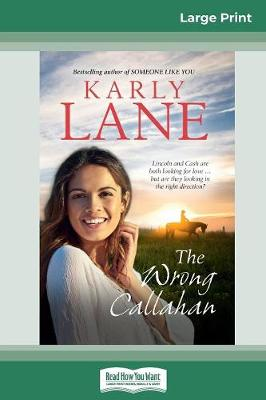 The Wrong Callahan (16pt Large Print Edition) by Karly Lane