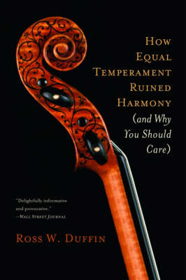 How Equal Temperament Ruined Harmony (and Why You Should Care) by Ross W. Duffin