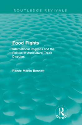 Food Fights: International Regimes and the Politics of Agricultural Trade Disputes by Renee Marlin-Bennett