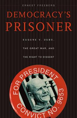 Democracy's Prisoner by Ernest Freeberg