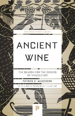 Ancient Wine: The Search for the Origins of Viniculture by Patrick E. McGovern