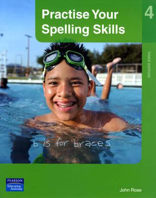 Practise Your Spelling Skills 4 by John Rose
