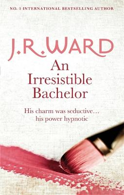 An Irresistible Bachelor by J. R. Ward