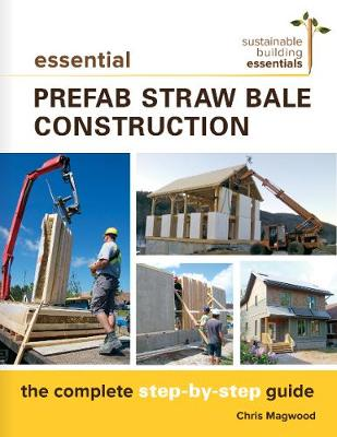 Essential Prefab Straw Bale Construction by Chris Magwood