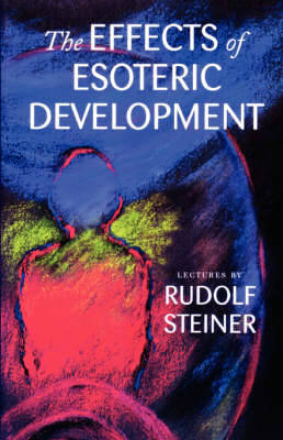 The Effects of Esoteric Development by Rudolf Steiner