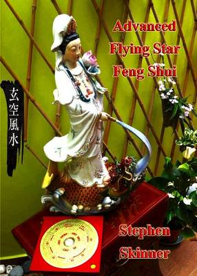 Advanced Flying Star Feng Shui by Stephen Skinner