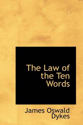 The Law of the Ten Words by James Oswald Dykes