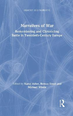 Narratives of War: Remembering and Chronicling Battle in Twentieth-Century Europe by Nanci Adler