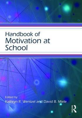Handbook of Motivation at School by Kathryn R. Wentzel