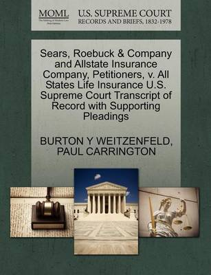 Sears, Roebuck & Company and Allstate Insurance Company, Petitioners, V. All States Life Insurance U.S. Supreme Court Transcript of Record with Supporting Pleadings by Burton Y Weitzenfeld