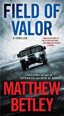 Field of Valor: A Thriller by Matthew Betley