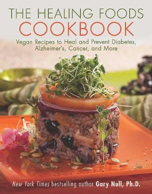 The Healing Foods Cookbook by Gary Null