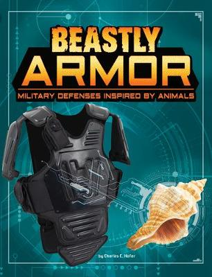 Beastly Armor: Military Defenses Inspired by Animals by Charles C. Hofer