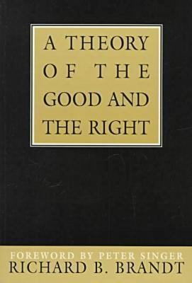 Theory Of The Good And The Right, A by Richard B. Brandt