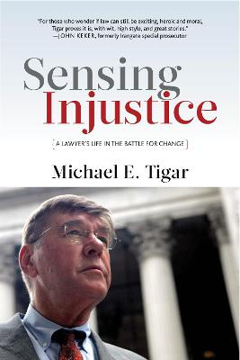 Sensing Injustice: A Lawyer's Life in the Battle for Change by Michael E. Tigar