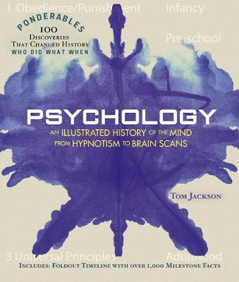 Psychology - Ponderables: An Illustrated History of the Mind from Hypnotism to Brain Scans by Tom Jackson