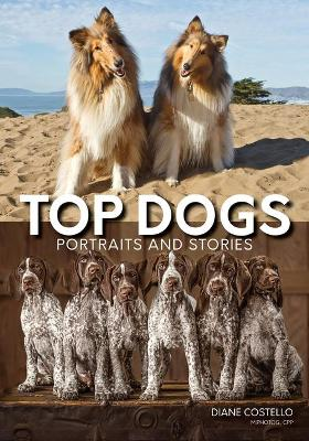Top Dogs: Portraits and Stories by Diane Costello