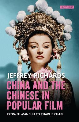 China and the Chinese in Popular Film by Jeffrey Richards