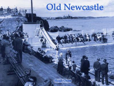 Old Newcastle by Hugh Oram