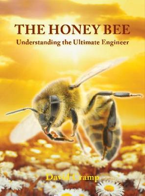 The Honey Bee: Understanding the Ultimate Engineer by David Cramp