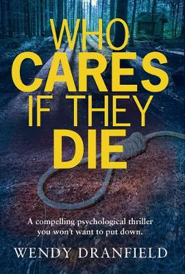 Who Cares If They Die by ,Wendy Dranfield
