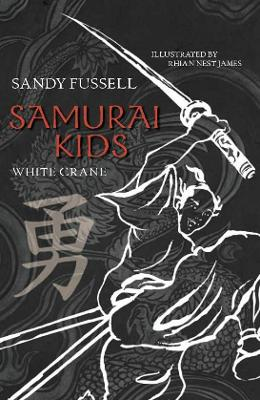 Samurai Kids 1: White Crane by Sandy Fussell