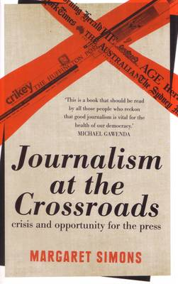 Journalism At The Crossroads: Crisis And Opportunity For ThePress by Margaret Simons