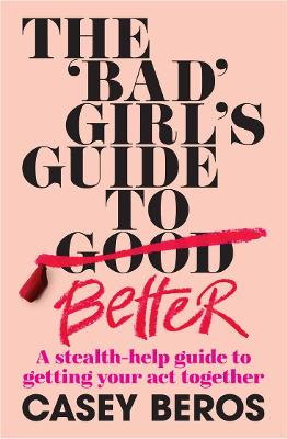 The 'Bad' Girl's Guide to Better: A stealth-help guide to getting your act together book