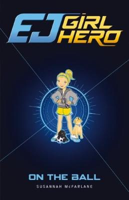 EJ Girl Hero: #6 On the Ball by Susannah McFarlane