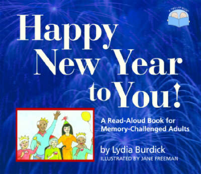 Happy New Year to You!: A Read-Aloud Book for Memory-Challenged Adults by Lydia Burdick