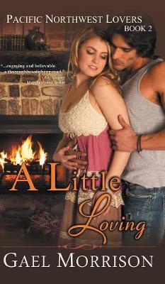 A Little Loving (Pacific Northwest Lovers Series, Book 2) by Gael Morrison
