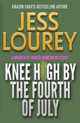 Knee High by the Fourth of July: Humor and Hijinks by Jess Lourey