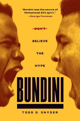 Bundini: Don't Believe The Hype by Todd D. Snyder