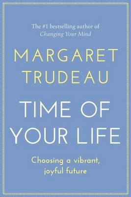 Time of Your Life by Margaret Trudeau