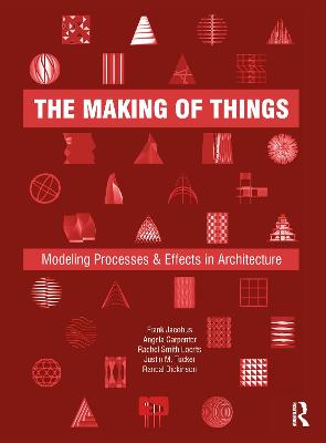 The Making of Things: Modeling Processes and Effects in Architecture book