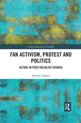 Fan Activism, Protest and Politics: Ultras in Post-Socialist Croatia by Andrew Hodges