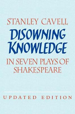 Disowning Knowledge by Stanley Cavell