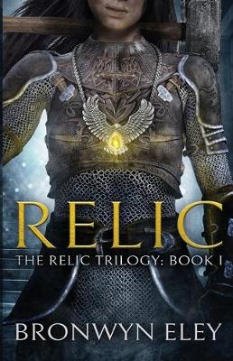 Relic: The Relic Trilogy: Book I by Bronwyn Eley