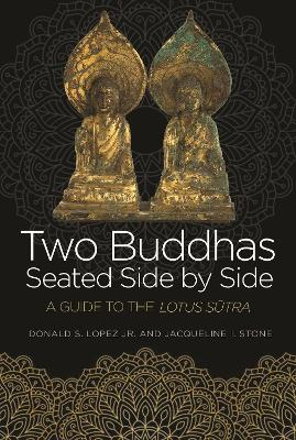 Two Buddhas Seated Side by Side: A Guide to the Lotus Sutra by Donald S. Lopez