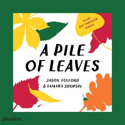 A Pile of Leaves: Published in collaboration with the Whitney Museum of American Art by Jason Fulford