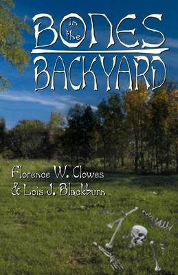Bones in the Backyard by Lois J Blackburn