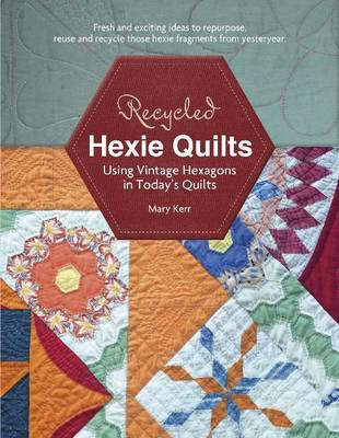 Recycled Hexie Quilts by Mary Kerr