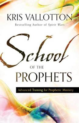 School of the Prophets by Kris Vallotton