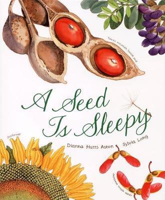 A Seed is Sleepy by Dianna Aston